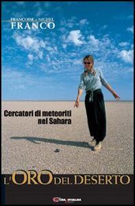 L' oro del deserto. Cercatori di meteoriti nel Sahara - Françoise Franco,Michel Franco - copertina