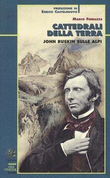 Mercatinidinataletorino.it Cattedrali della terra. John Ruskin sulle Alpi Image