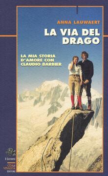La via del drago. La mia storia d'amore con Claudio Barbier - Anna Lauwaert - copertina