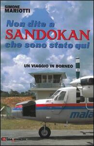 Non dite a Sandokan che sono stato qui. Un viaggio in Borneo - Simone Mariotti - copertina