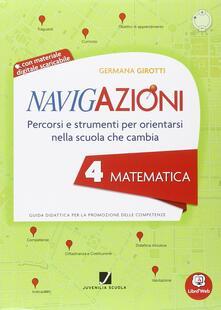 Navigazioni. Matematica. Mappe per orientarsi nella scuola che cambia. Per la 4ª classe elementare. Con CD-ROM. Con espansione online.pdf