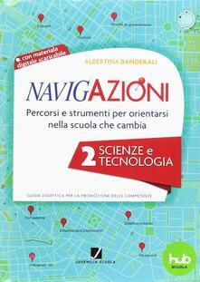 Navigazioni. Percorsi e strumenti per orientarsi nella scuola che cambia. Scienze e tecnologia. Con CD-ROM. Vol. 2.pdf