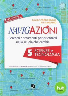 Listadelpopolo.it Navigazioni. Percorsi e strumenti per orientarsi nella scuola che cambia. Scienze e tecnologia. Con CD-ROM. Vol. 5 Image