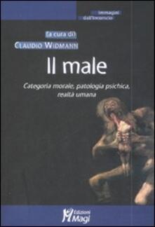 Il male. Categoria morale, patologia psichica, realtà umana - copertina