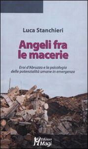 Angeli fra le macerie. Eroi d'Abruzzo e la psicologia delle potenzialità umane in emergenza