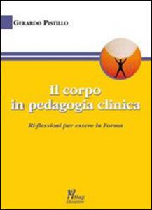 Il corpo in pedagogia clinica.Ri-flessioni per essere in forma - Gerardo Pistillo - copertina