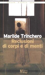 Reclusioni di corpi e di menti - Marilde Trinchero - copertina