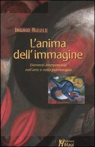 L' anima dell'immagine. Elementi interpretativi nell'arte e nella psicoterapia - Ingrid Riedel - copertina