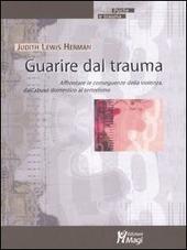 Guarire dal trauma. Affrontare le conseguenze della violenza, dall'abuso domestico al terrorismo