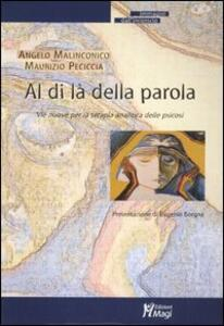 Al di là della parola. Vie nuove per la terapia analitica delle psicosi - Angelo Malinconico,Maurizio Peciccia - copertina