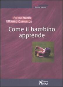 Come il bambino apprende - Pierre Vayer,Mauro Camuffo - copertina