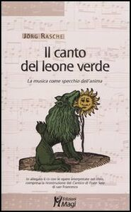 Il canto del leone verde. La musica come specchio dell'anima. Con CD Audio