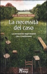 La necessità del caso. La sincronicità negli incontri che ci trasformano - Jean-François Vézina - copertina