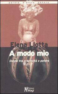 Libro A modo mio. Donne tra creatività e potere Elena Liotta