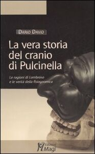 La vera storia del cranio di Pulcinella. Le ragioni di Lombroso e le verità della fisiognomica