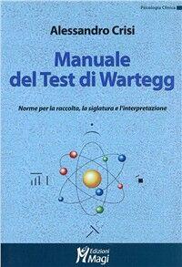 Manuale del test di Wartegg. Norme per la raccolta, la siglatura e l'interpretazione