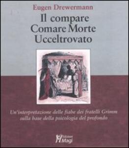Il compare-Comare morte-Ucceltrovato. Un'interpretazione delle fiabe dei fratelli Grimm sulla base della psicologia del profondo