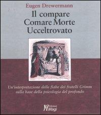 Il Il compare-Comare morte-Ucceltrovato. Un'interpretazione delle fiabe dei fratelli Grimm sulla base della psicologia del profondo - Drewermann Eugen - wuz.it