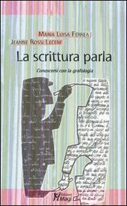 La scrittura parla. Conoscersi con la grafologia - M. Luisa Ferrea,Jeanne Rossi Lecerf - copertina