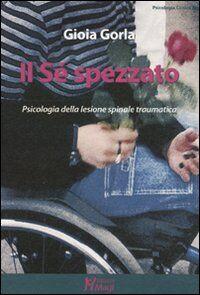 Il Sé spezzato. Psicologia della lesione spinale traumatica
