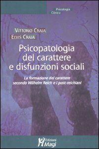 Psicopatologia del carattere e disfunzioni sociali. La formazione del carattere secondo Wilhelm Reich e i post-reichiani