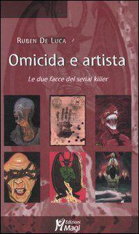 Omicida e artista. Le due facce del serial killer