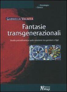 Fantasie transgenerazionali. Studio psicodinamico sulla relazione tra genitori e figli