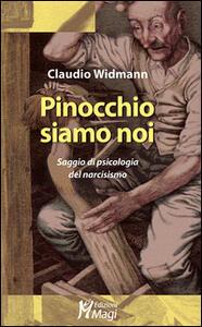 Pinocchio siamo noi. Saggio di psicologia del narcisismo - Claudio Widmann - copertina