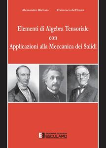Elementi di algebra tensoriale con applicazioni alla meccanica dei solidi - Alessandro Bichara,Francesco Dell'Isola - copertina