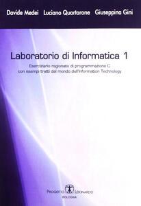 Laboratorio di informatica. Vol. 1: Eserciziario ragionato di programmazione C.