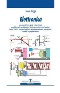 Elettronica. Semiconduttori, diodi e transistori, amplificatori, convertitori DAC e ADC - Franco Zappa - copertina