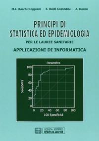 Principi di statistica ed epidemiologia per le lauree sanitarie. Applicazioni di informatica - Bacchi Reggiani M. Letizia Baldi Cosseddu Elena Dormi Ada - wuz.it