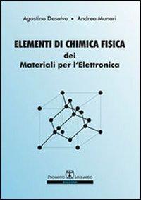 Elementi di chimica fisica dei materiali per l'elettronica - Desalvo Agostino Munari Andrea - wuz.it