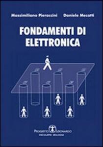 Fondamenti di elettronica - Massimiliano Pieraccini,Daniele Mecatti - copertina