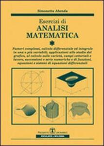 Esercizi di analisi matematica. Vol. 1: Numeri complessi, calcolo differenziale ed integrale in una o più variabili, applicazioni allo studio grafico, campi vettoriali....