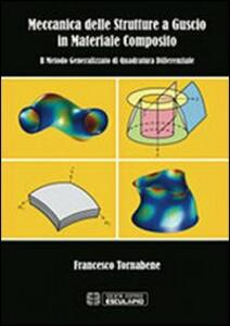 Libro Meccanica delle strutture a guscio in materiale composito. Il metodo generalizzato di quadratura differenziale Francesco Tornabene