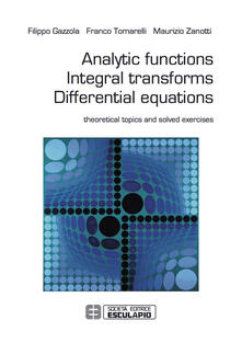Analytic functions integral transforms differential equations. Theoretical topics and solved exercises
