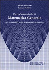Prove d'esame risolte di matematica generale. Per il corso di Laurea in economia aziendale - Mulazzani Michele Di Fabio Barbara - wuz.it