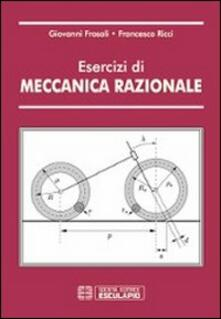 Esercizi di meccanica razionale - Giovanni Frosali,Francesco Ricci - copertina