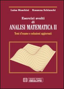 Esercizi svolti di analisi matematica 2. Temi d'esame e soluzioni aggiornati - Luisa Moschini,Rosanna Schianchi - copertina