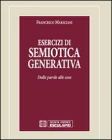 Esercizi di semiotica generativa. Dalle parole alle cose