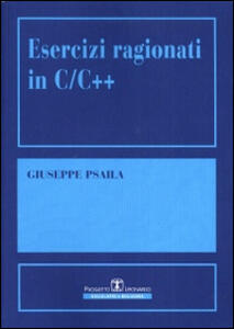 Esercizi ragionati in C++ - Giuseppe Psaila - copertina