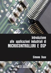 Introduzione alle applicazioni industriali di microcontrollori e DSP - Simone Buso - copertina