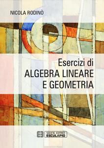 Esercizi di algebra lineare e geometria - Nicola Rodinò - copertina
