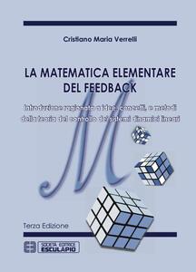 La matematica elementare del feedback. Introduzione ragionata a idee concetti e metodi della teoria del controllo dei sistemi dinamici lineari