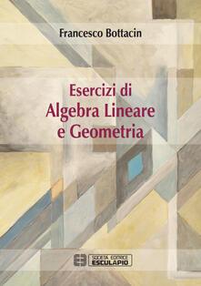 Esercizi di algebra lineare e geometria - Francesco Bottacin - copertina