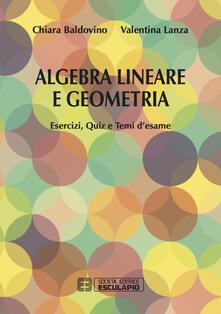 Algebra lineare e geometria. Esercizi quiz e temi d'esame - Chiara Baldovino,Valentina Lanza - copertina