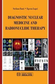 Diagnostic Nuclear Medicine and Radionuclide Therapy - Stefano Fanti,Egesta Lopci - cover