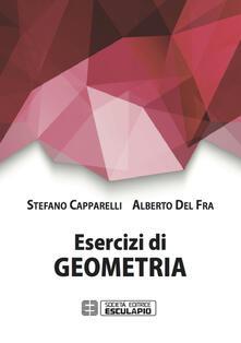 Esercizi di geometria - Stefano Capparelli,Alberto Del Fra - copertina