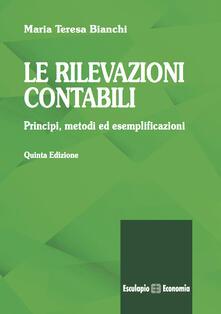 Le rilevazioni contabili. Principi, metodi ed esemplificazioni - Maria Teresa Bianchi - copertina